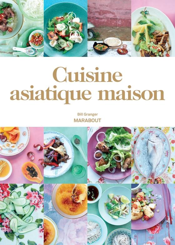 Cuisine asiatique maison bill granger livre marabout edition asie chine japon thailande cambodge inde facile pratique